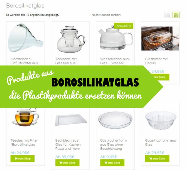 Borosilikatglas - Produkte, die Plastikprodukte ersetzen können