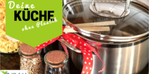 Deine Küche ohne Plastik