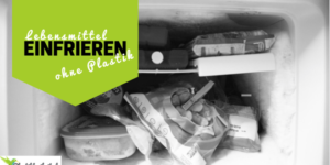 Lebensmittel einfrieren ohne Plastik: Die Alternativen